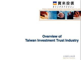 Overview of Taiwan Investment Trust Industry