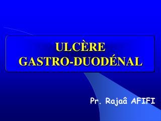 ULCÈRE  GASTRO-DUODÉNAL
