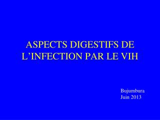 ASPECTS DIGESTIFS DE L ' INFECTION PAR LE VIH