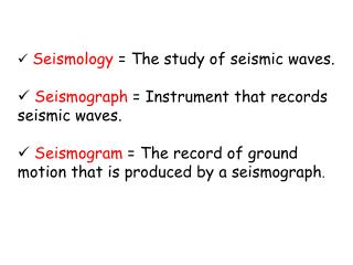 Seismology  The study of seismic waves.   Seismograph  Instrument that records seismic waves.   Seismogram  The record o