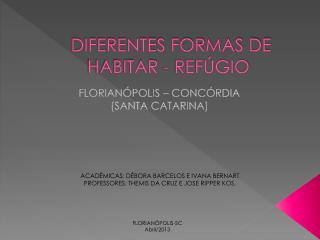 DIFERENTES FORMAS DE  HABITAR - REFÚGIO