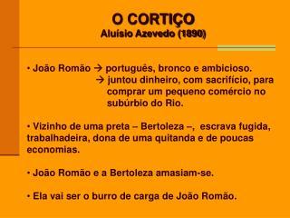 O CORTIÇO Aluísio Azevedo (1890)  João Romão   português,  bronco e ambicioso.