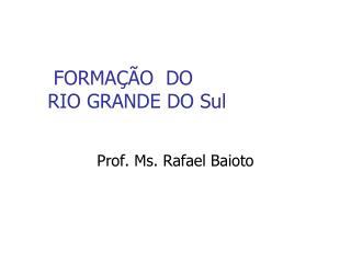 FORMAÇÃO  DO   RIO GRANDE DO Sul