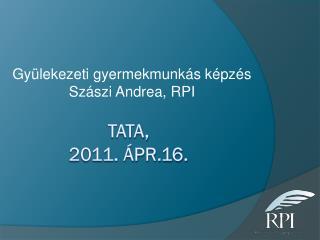 Tata, 2011. ápr.16.