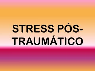 STRESS PÓS- TRAUMÁTICO