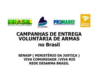 CAMPANHAS DE ENTREGA VOLUNTÁRIA DE ARMAS no Brasil  SENASP ( MINISTÉRIO DA JUSTIÇA )