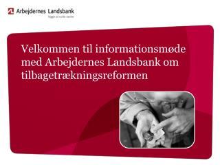 Velkommen til informationsmøde med Arbejdernes Landsbank om tilbagetrækningsreformen
