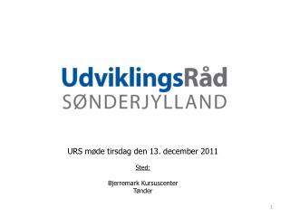 URS møde tirsdag den 13. december 2011 Sted: Bjerremark Kursuscenter Tønder