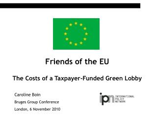 Friends of the EU The Costs of a Taxpayer-Funded Green Lobby