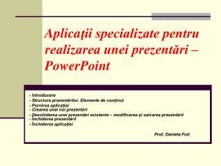 Aplica ţii specializate pentru realizarea unei prezentări – PowerPoint