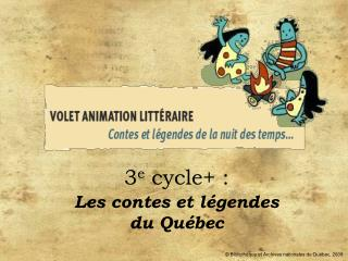 3 e  cycle+ : Les contes et légendes du Québec