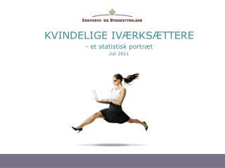 KVINDELIGE IV�RKS�TTERE - et statistisk portr�t Juli 2011