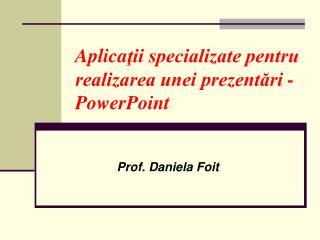 Aplica ţii specializate pentru realizarea unei prezentări - PowerPoint