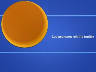 Les pronoms relatifs (suite)
