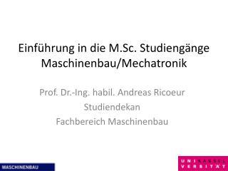 Einführung in die M.Sc. Studiengänge Maschinenbau/Mechatronik