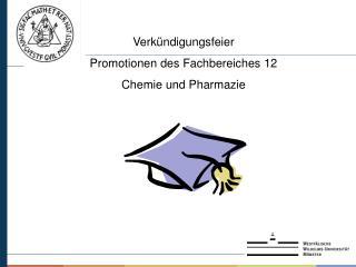 Verkündigungsfeier Promotionen des Fachbereiches 12 Chemie und Pharmazie