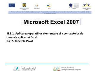 II.2.1. Aplicarea  operatiilor  elementare si a conceptelor de baza  ale  aplicatiei  Excel
