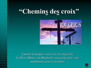 """""""Chemin s  de s  croix"""""""