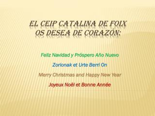 El CEIP Catalina de  Foix os desea de corazón: