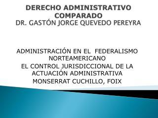 DERECHO ADMINISTRATIVO COMPARADO Dr. Gastón Jorge Quevedo Pereyra