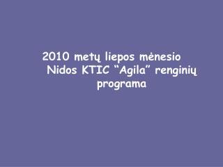 """metų liepos mėnesio  Nidos KTIC """"Agila""""  rengini ų programa"""