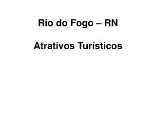 Rio do Fogo – RN Atrativos Turísticos