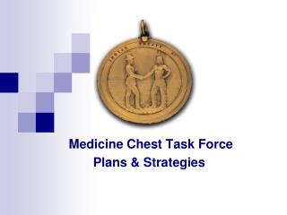 Medicine Chest Task Force Plans & Strategies