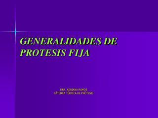 GENERALIDADES DE PROTESIS FIJA