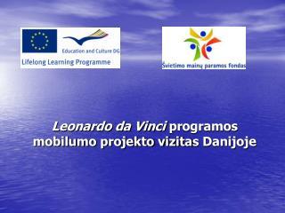 Leonardo da Vinci  programos mobilumo projekto vizita s Danijoje