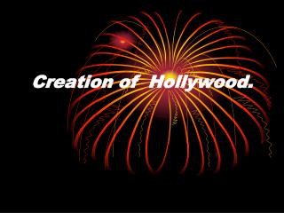 Creation of  Hollywood .