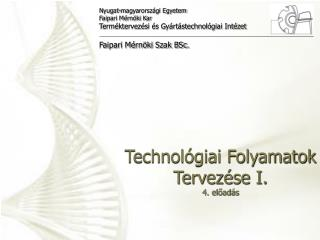 Technológiai Folyamatok Tervezése I. 4. előadás