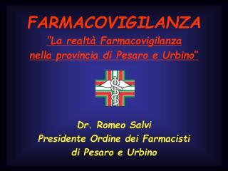 """FARMACOVIGILANZA """"La realtà Farmacovigilanza  nella provincia di Pesaro e Urbino """" Dr. Romeo Salvi"""