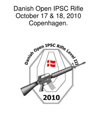 Danish Open IPSC Rifle  October 17 & 18, 2010  Copenhagen.