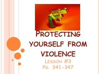Protecting yourself from violence Lesson #3 Pg. 341-347