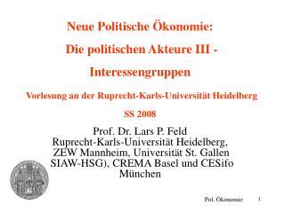 Neue Politische  konomie:   Die politischen Akteure III - Interessengruppen   Vorlesung an der Ruprecht-Karls-Universit