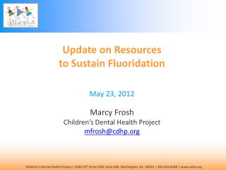 Update on Resources  to Sustain Fluoridation May 23, 2012 Marcy Frosh
