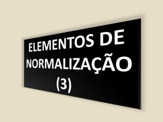 ELEMENTOS DE NORMALIZAÇÃO (3)