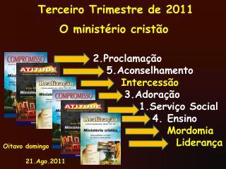 Terceiro Trimestre de 2011 O ministério cristão 2.Proclamação 5.Aconselhamento  Intercessão