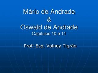 Mário de Andrade  &  Oswald de Andrade Capítulos 10 e 11