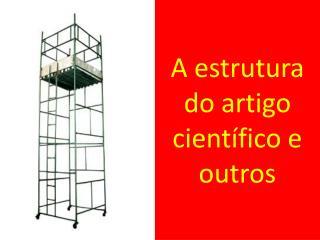A estrutura do artigo científico e outros