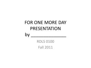 FOR ONE MORE DAY PRESENTATION by ______________