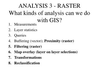 ANALYSIS 3 - RASTER What kinds of analysis can we do with GIS