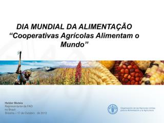"""DIA MUNDIAL DA ALIMENTAÇÃO """" Cooperativas Agrícolas Alimentam o  Mundo"""""""