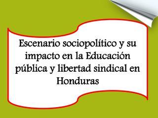 Escenario sociopolítico y su impacto en la Educación pública y libertad sindical en Honduras