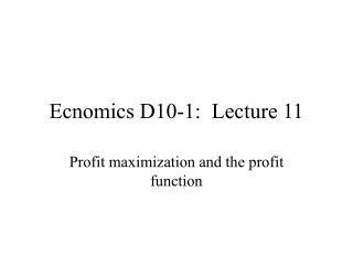 Ecnomics D10-1:  Lecture 11