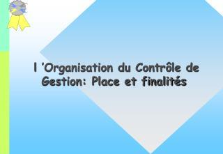 l'Organisation du Contrôle de Gestion: Place et finalités
