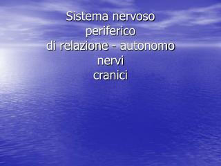 Sistema nervoso periferico di relazione - autonomo nervi  cranici
