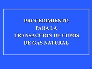 PROCEDIMIENTO PARA LA TRANSACCION DE CUPOS DE GAS NATURAL