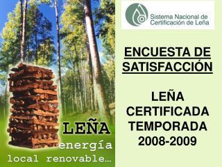 ENCUESTA DE SATISFACCIÓN LEÑA CERTIFICADA TEMPORADA 2008-2009