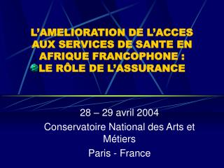L'AMELIORATION DE L'ACCES AUX SERVICES DE SANTE EN AFRIQUE FRANCOPHONE :  LE RÔLE DE L'ASSURANCE